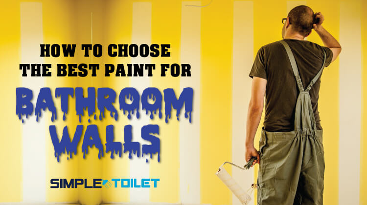How To Choose The Best Paint For Bathroom Walls