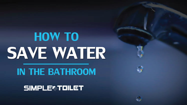 How to Save Water in the Bathroom