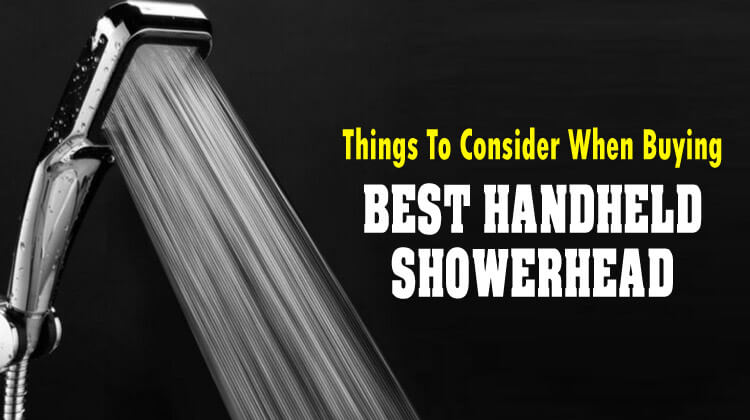 Things To Consider When Buying The Best Handheld Shower Head