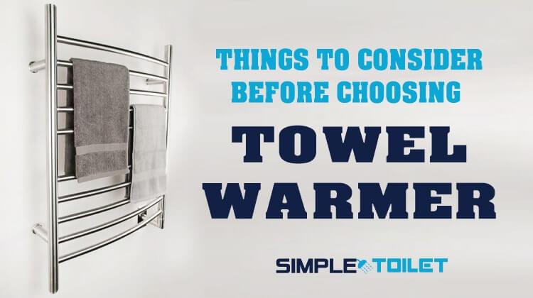 Things to Consider before Choosing the Best Towel Warmer