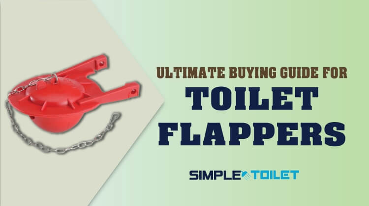 Ultimate Buying Guide of Toilet Flappers