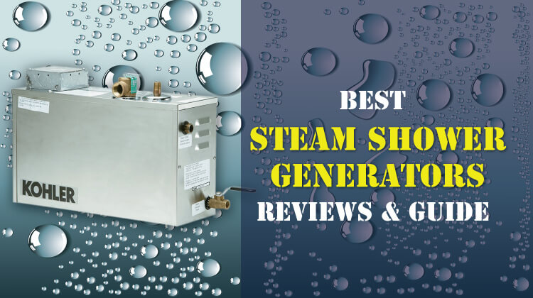 Best Steam Shower Generators Reviews & Guide : Top Pick of 2018