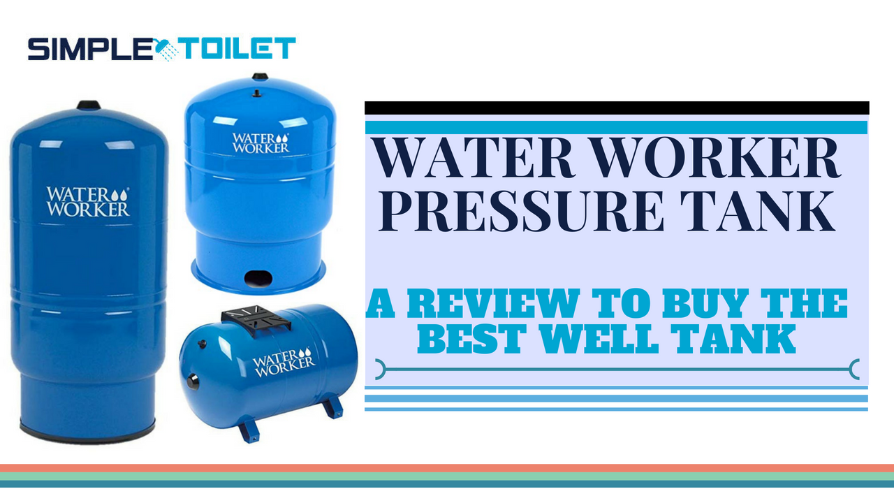 Water Worker Pressure Tank: A Review to Buy the Best Well Tank